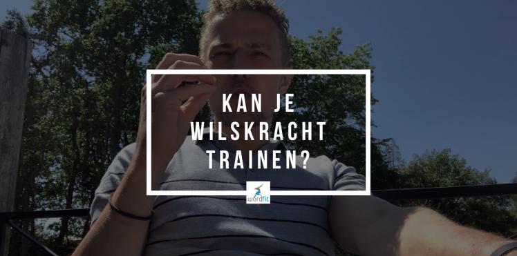 Kan je wilskracht trainen? WordFit Online lifecoaching