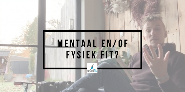 Mentaal of fysiek fit? Wat is het belangrijkst? WordFit Online lifecoaching Fré Heylen