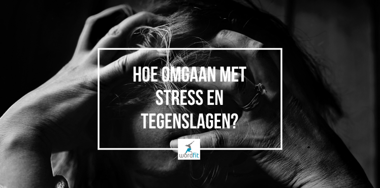 Omgaan met stress en tegenslagen door middel van coping WordFit Lifecoaching