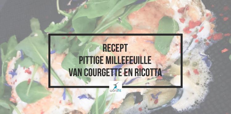 Recept Pittige millefeuille van courgette en ricotta WordFit Online vitaliteitscoaching