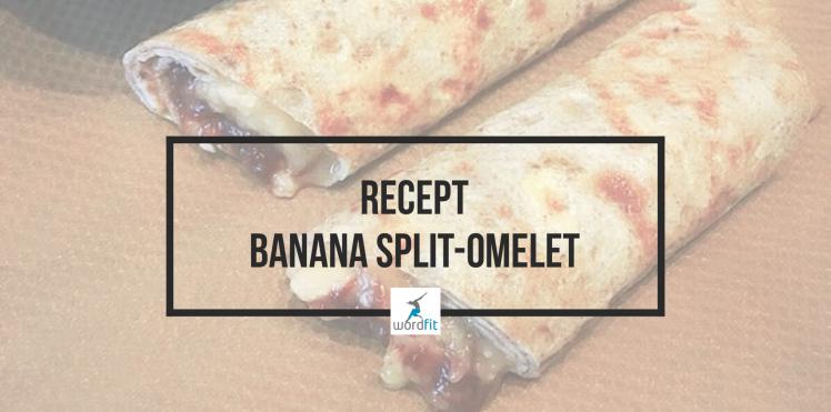 Recept Banana split omelet WordFit Online lifecoaching voor een leven vol goesting en energie