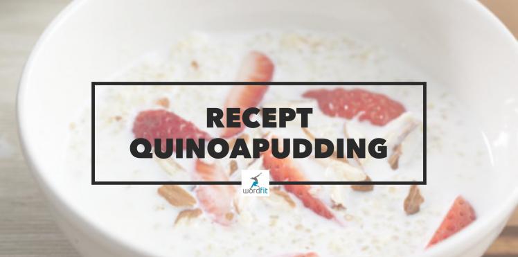 Recept quinoapudding Gezonder eten voor meer energie WordFit