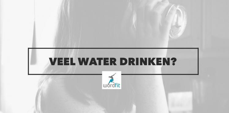 veel water drinken gezond? WordFit.be