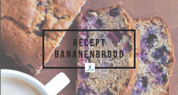 Hoe bananenbrood maken? WordFit Lifecoaching
