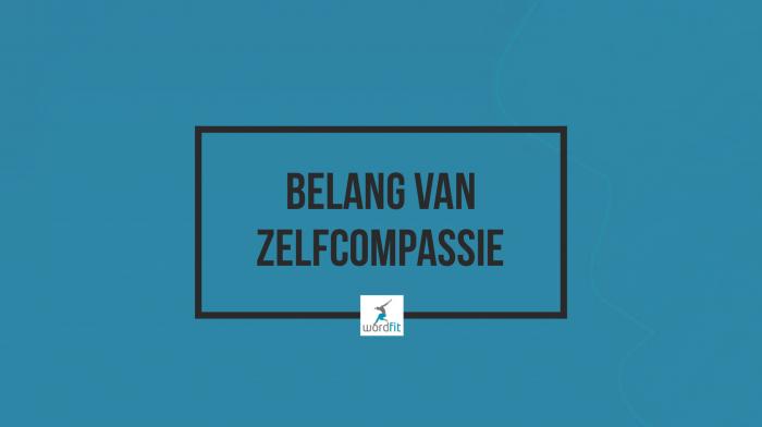 Belang van zelfcompassie WordFit.be Lifecoaching