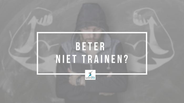 Beter niet trainen? Overtraind? WordFit.be Lifecoaching