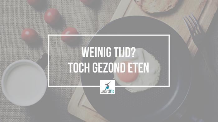 Gezond eten onder tijdsdruk WordFit.be