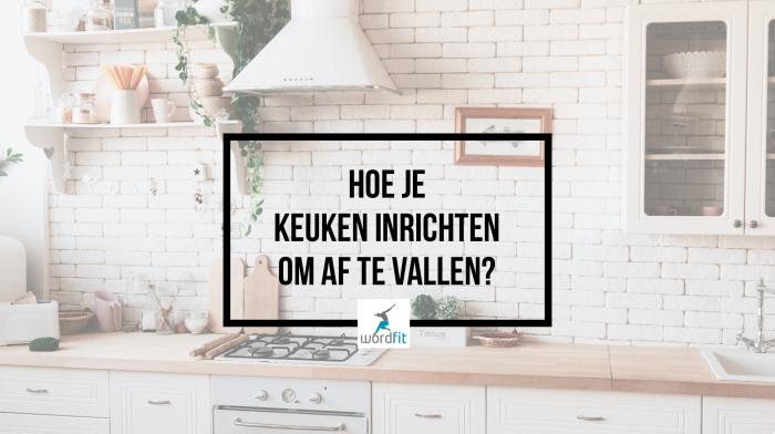 Hoe je keuken inrichten om af te vallen? WordFit Fré Heylen Online vitaliteitscoaching