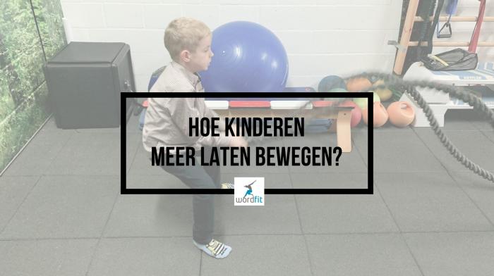Hoe kinderen meer laten bewegen? WordFit, inspiratie voor een leven vol goesting en energie / Online vitaliteitscoaching