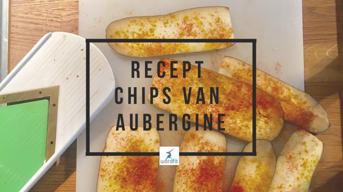 Recept chips van aubergine WordFit.be Gezonder eten