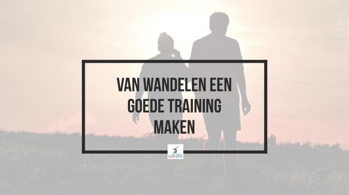 Van wandelen een goede training maken