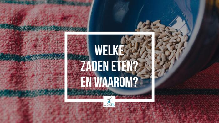 Welke zaden eten? En waarom? WordFit.be