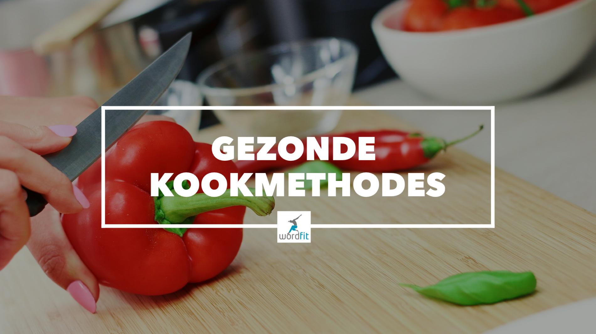 Gezonde kookmethodes WordFit.be Gezond leren eten
