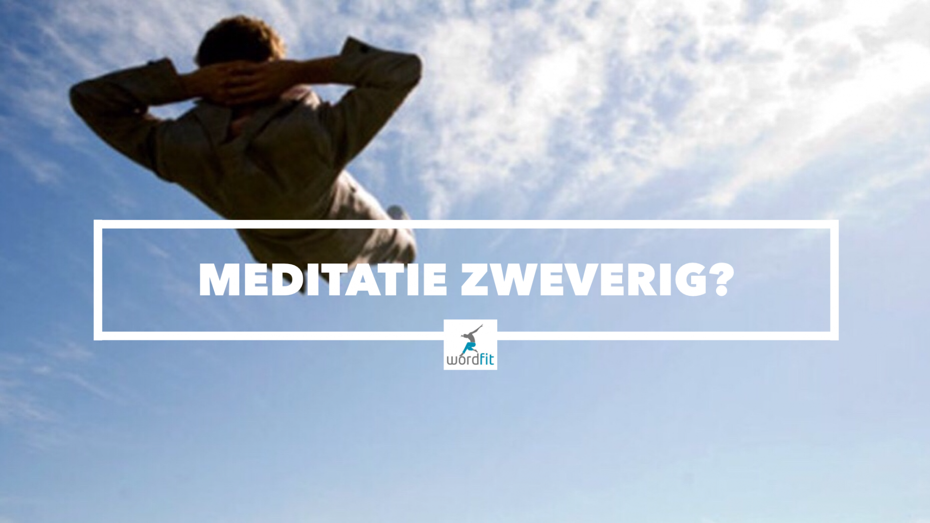 Meditatie is niet per se zweverig WordFit.be mindset