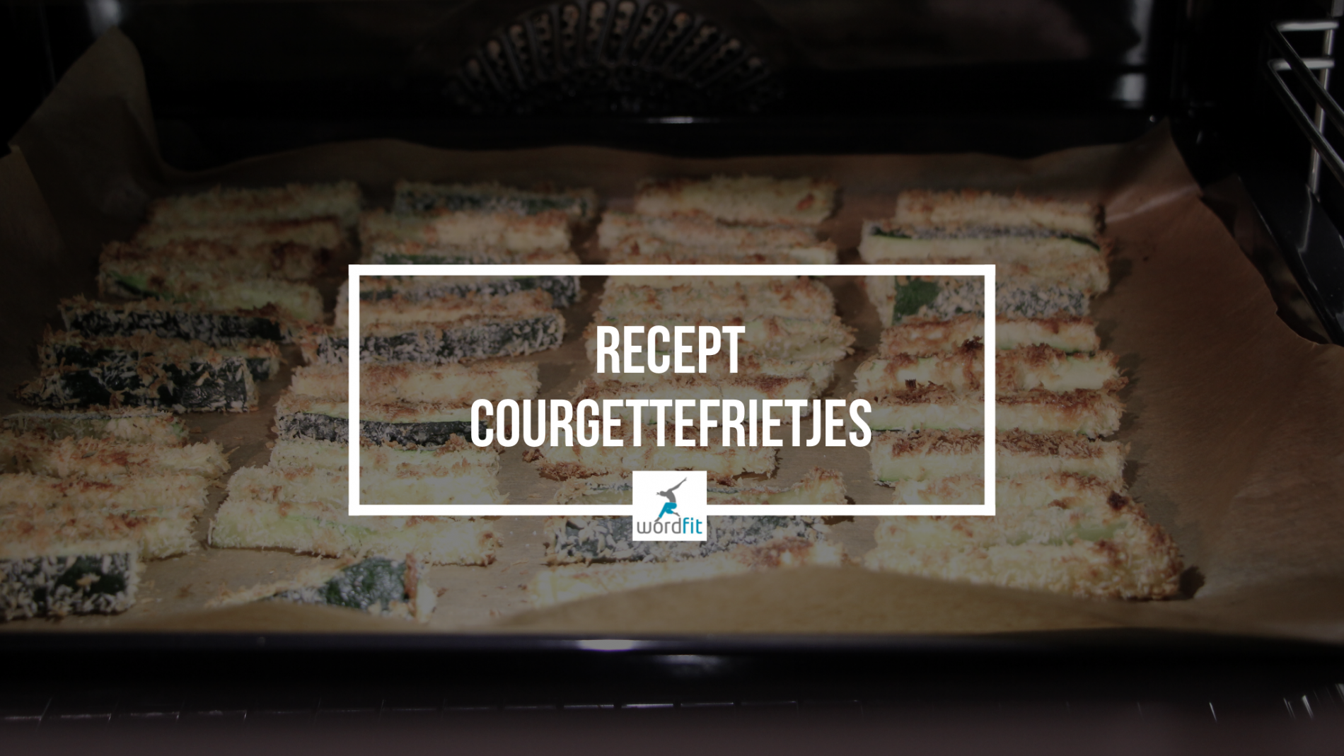 Recept Frietjes van courgette WordFit Online lifecoaching Fré Heylen